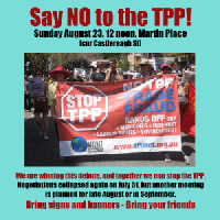 Say NO to the TPP - Sunday August 23, noon, Martin Place Sydney